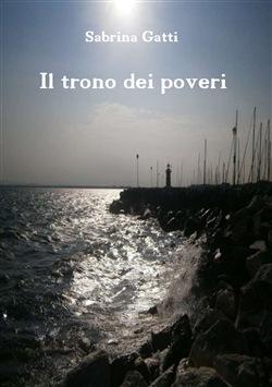 """""""Il trono dei poveri"""" di Sabrina Gatti"""